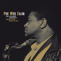 The Cologne Concerts - Twelve and More Blues — Pee Wee Ellis