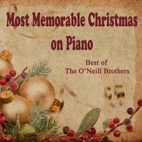 Most Memorable Christmas on Piano: Best of The O'Neill Brothers — Wedding Music Experts: The O'Neill Brothers