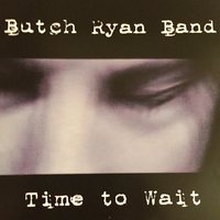 Time to Wait — Butch Ryan Band