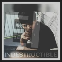 Indestructible — Rebelde el Estudiante