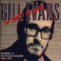 The Secret Sessions: Recorded At The Village Vanguard (1966-1975) — Bill Evans