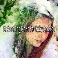 62 Soothing Noise for Baby and You — Deep Sleep Relaxation