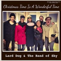 Christmas Time Is a Wonderful Time — Lard Dog & The Band of Shy