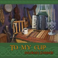 To My Cup — Modesty Forbids