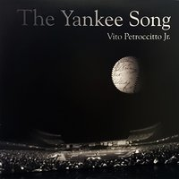 The Yankee Song — Vito Petroccitto Jr.