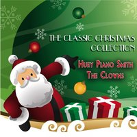The Classic Christmas Collection — Франц Грубер, Huey Piano Smith, The Clowns, Huey Piano Smith, The Clowns