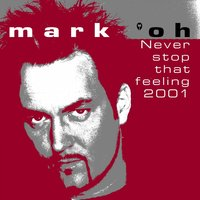 Never Stop That Feeling 2001 — Mark 'Oh