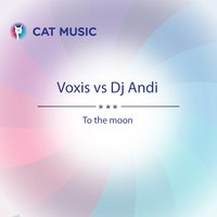 To the Moon — Voxis, DJ Andi