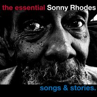 The Essential Sonny Rhodes - Songs and Stories — Sonny Rhodes