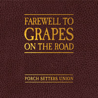 Farewell to Grapes on the Road — Porch Setters Union