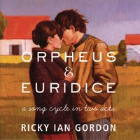 Orpheus & Euridice: A Song Cycle in Two Acts — Ricky Ian Gordon