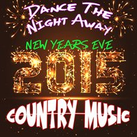 Dance the Night Away: New Years Eve 2015: Country Music — The New Country All-Stars