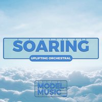 Soaring: Uplifting Orchestral — The Model Orchestra