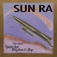 Space Age Rhythm & Bop: The 1950s — Sun Ra