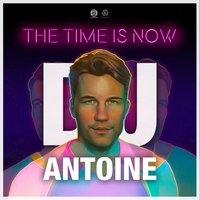 The Time Is Now — DJ Antoine