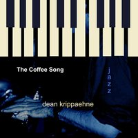 The Coffee Song — Dean Krippaehne