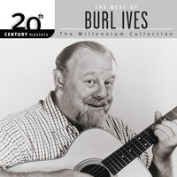 20th Century Masters: The Best of Burl Ives - The Millennium Collection — Burl Ives