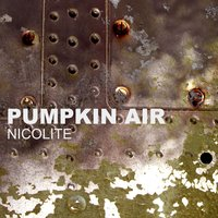 Nicolite — Pumpkin Air
