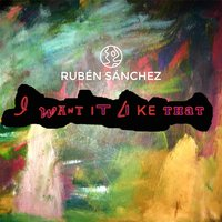 I Want It Like That — Ruben Sanchez