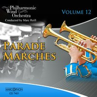 Parade Marches Volume 12 — Marc Reift, Darrol Barry, Philharmonic Wind Orchestra, John Philip Sousa, Bertrand Moren, Jean Daetwyler