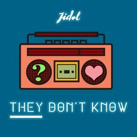They Don't Know — Jidol