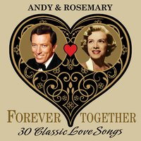 Andy & Rosemary (Forever Together) 30 Classic Love Songs — Rosemary Clooney, Andy Williams, Andy Williams & Rosemary Clooney