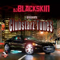 DJ Blackskin Presents Clubstarz Tunes — DJ Blackskin