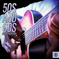 50s and 60s Biggest Blues Hits — сборник