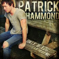Only If You Can Hear Me — Patrick Hammond