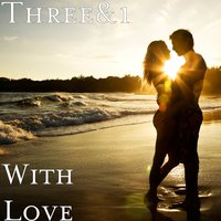 With Love — Three&1