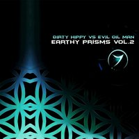Earthy Prisms, Vol. 2 — Evil Oil Man, Dirty Hippy