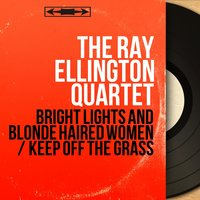 Bright Lights and Blonde Haired Women / Keep off the Grass — The Ray Ellington Quartet