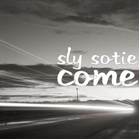 Come — Sly Sotie