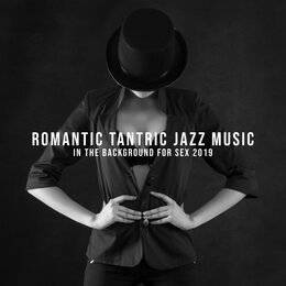 Romantic Tantric Jazz Music in the Background for Sex 2019 — Romantic Time, Tantra Chill Out Collection, Sexual Piano Jazz Collection, Romantic Time, Sexual Piano Jazz Collection, Tantra Chill Out Collection