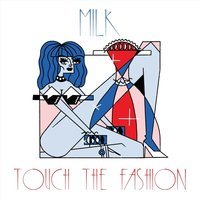 Touch the Fashion — Milk
