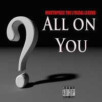 All on You — Mouthpiece the Lyrical Legend, Infaregg, Big Bake