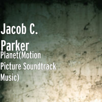 Planet (Motion Picture Soundtrack Music) — Jacob C. Parker