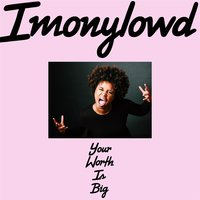 Your Worth Is Big — Imonylowd