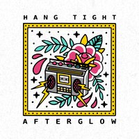 Afterglow — Hang Tight