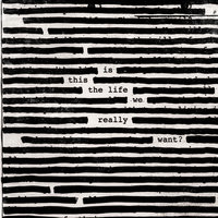 Is This The Life We Really Want? — Roger Waters