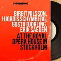 At the Royal Opera House in Stockholm — Birgit Nilsson, Erik Saeden, Hjordis Schymberg, Gosta Bjorling, Birgit Nilsson, Hjördis Schymberg, Gösta Björling, Erik Saedén, Бедржих Сметана