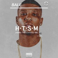 H.T.S.M ( Hard Times Shaped Me ) — Bale