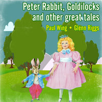 Peter Rabbit, Goldilocks and other great tales — Paul Wing