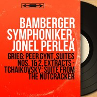 Grieg: Peer Gynt, Suites Nos. 1 & 2, Extracts - Tchaikovsky: Suite from the Nutcracker — Эдвард Григ, Bamberger Symphoniker, Jonel Perlea
