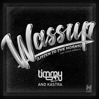 Wassup (Listen to the Horns) — Timmy Trumpet, Kastra, Chuck Roberts