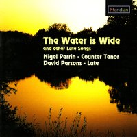 The Water is Wide and Other Lute Songs — Генри Пёрселл, Thomas Ford, Frederick Delius, Thomas Ravenscroft, Arthur Somervell, Henry VIII, David Parsons