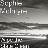 Wipe the Slate Clean — Sophie McIntyre