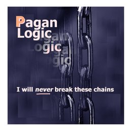 I Will Never Break These Chains — Pagan Logic