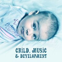 Child, Music & Development – Brilliant Collection for Kids, Exercise Mind, Better Skills Baby, Bach, Mozart, Beethoven — Lullabyes