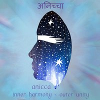 Inner Harmony / Outer Unity — Anicca